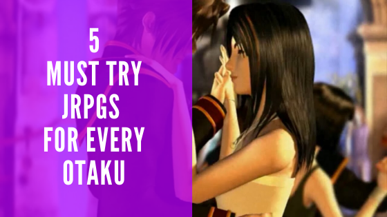 THE 5 BEST JRPGS OF ALL TIME THAT EVERY OTAKU MUST TRY