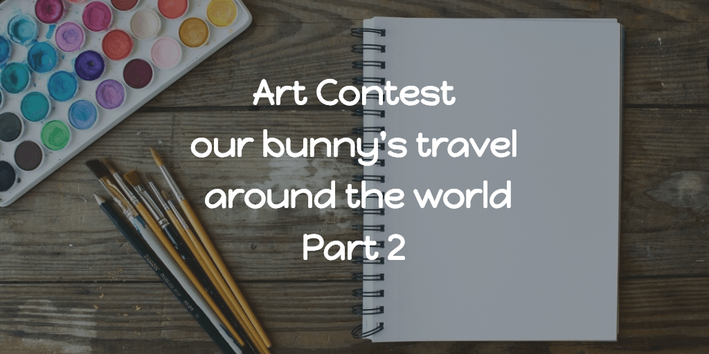 Art Contest - our bunny's travel around the world Part 2