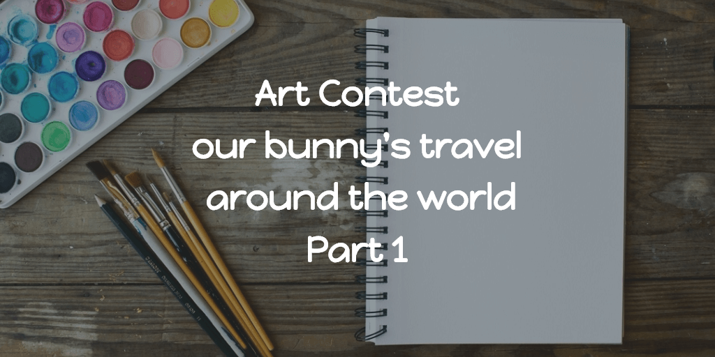 Art Contest - our bunny's travel around the world Part 1