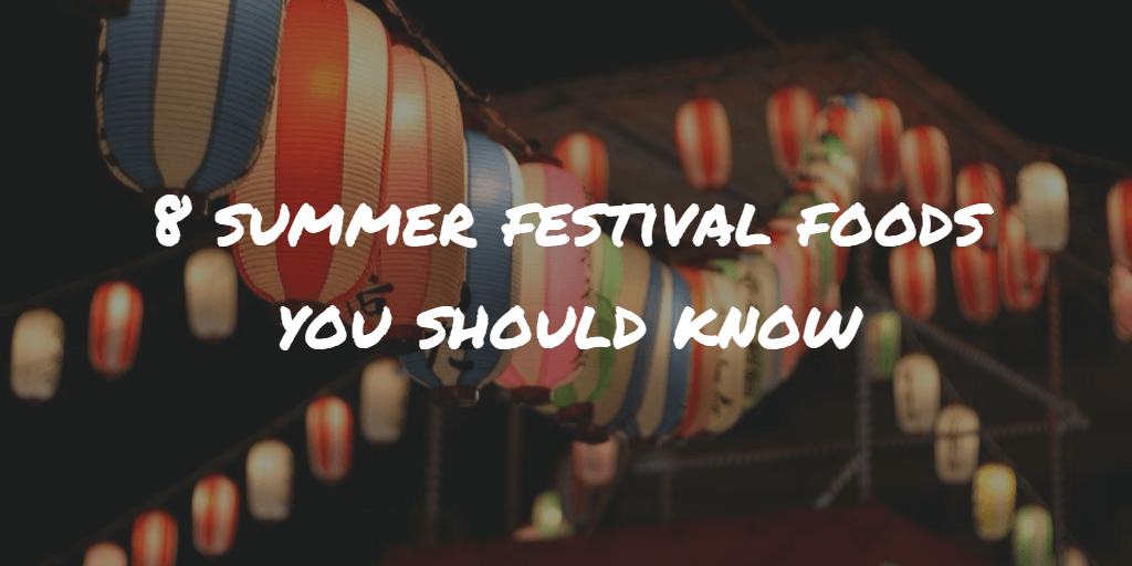 8 Summer Festival Foods You Should Know