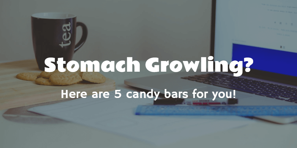 Stomach Growling? Here are 5 Candy Bars For You!