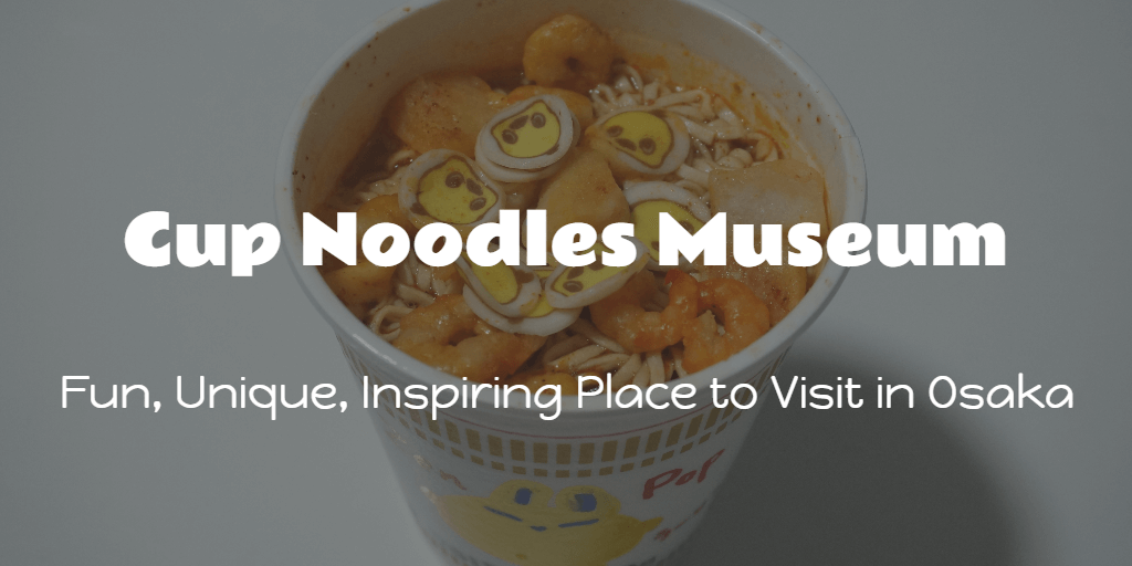 Cup Noodles Museum - Fun, Unique, Inspiring Place to Visit in Osaka
