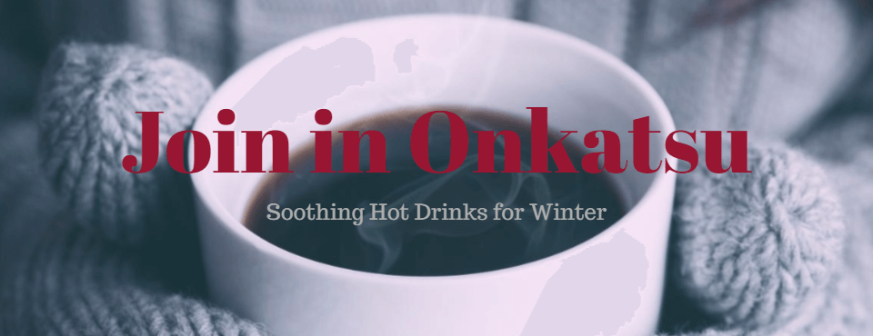 Join in Onkatsu (温活) - Soothing Hot Drinks for Winter