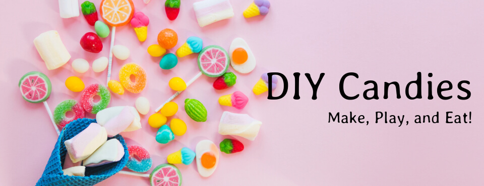 DIY Candies - Make, Play, and Eat!