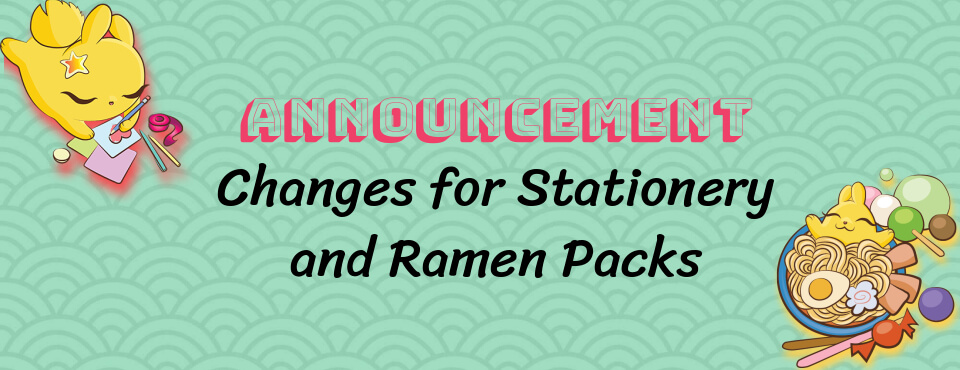 Announcement: Changes for Stationery and Ramen Packs