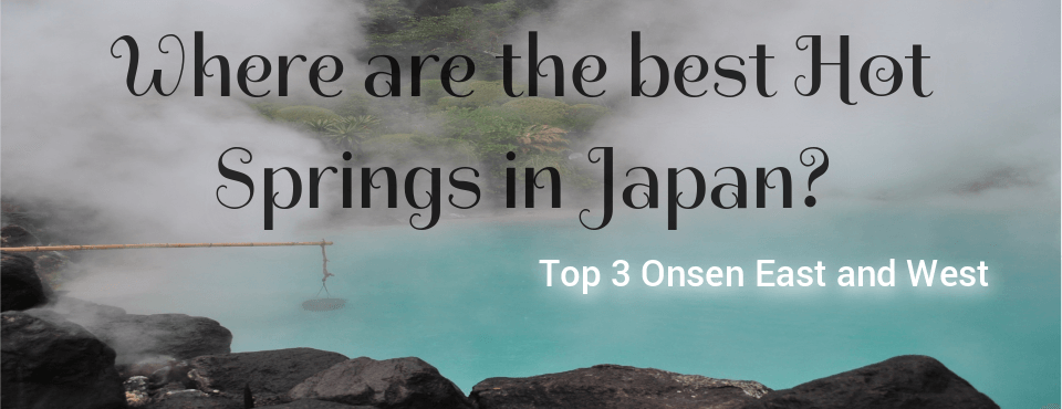 Where are the best Hot Springs in Japan?