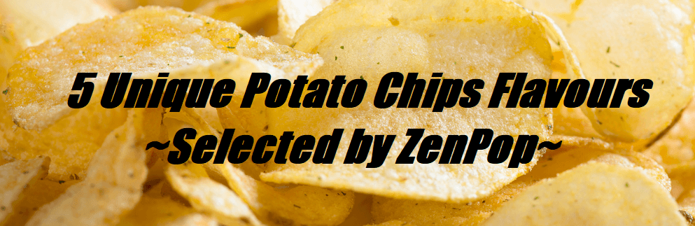5 Unique Potato Chip Flavours ~Selected by ZenPop~