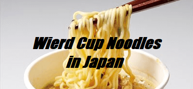 Weird Cup Noodles in Japan