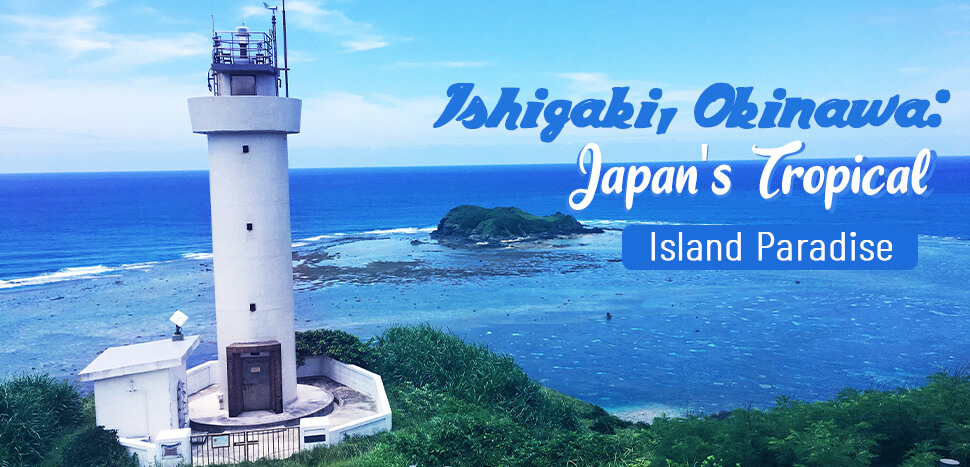 Ishigaki, Okinawa: Japan's Tropical Island Paradise