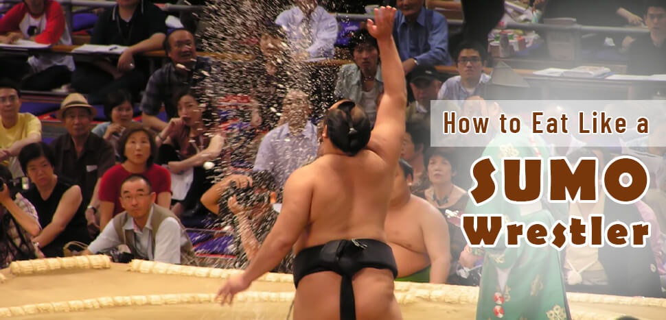 How to Eat Like a Japanese Sumo Wrestler
