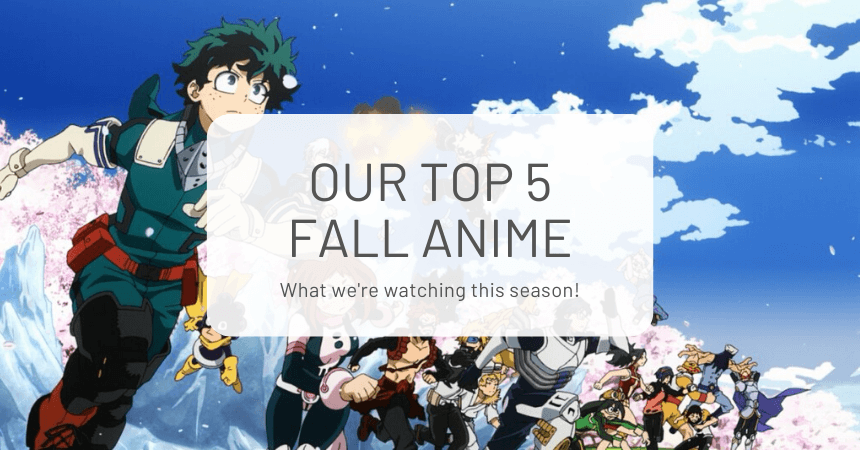 Our Top 5 Fall Anime: What We're Watching This Season