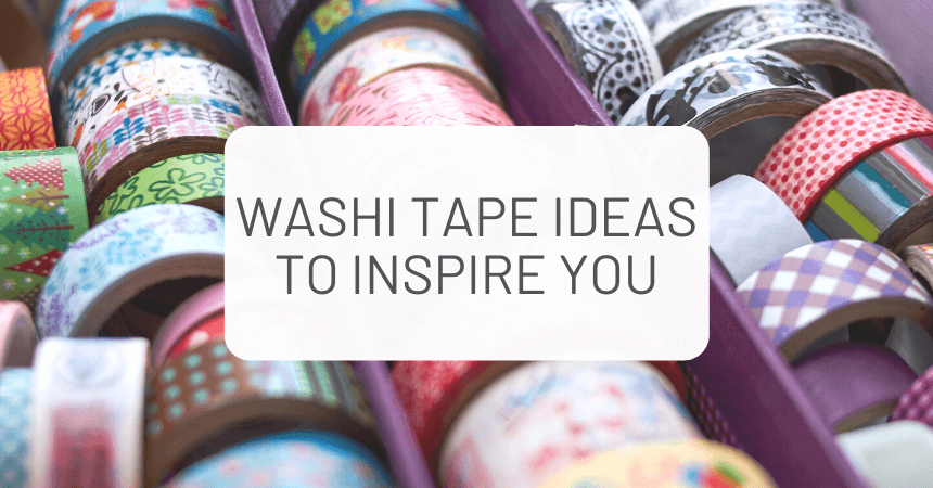 Amazing Washi Tape Ideas to Inspire You!