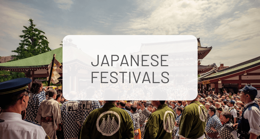Japanese Festivals: The Ultimate Guide
