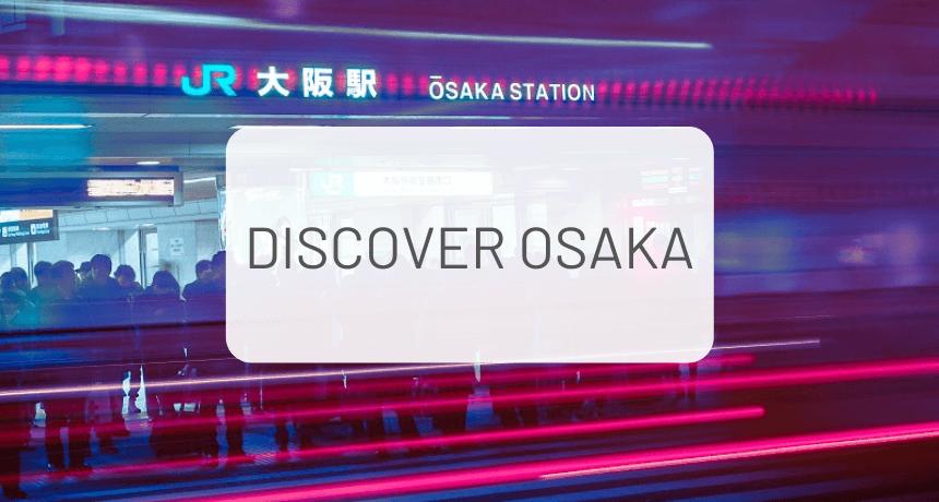 Osaka: Everything You Need to Know