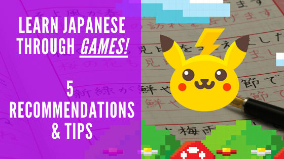 LEARN JAPANESE THROUGH GAMES: 5 RECOMMENDATIONS & TIPS