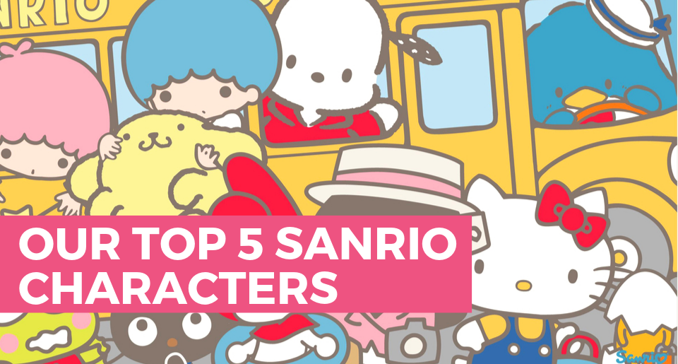 Our Top 5 Sanrio Characters